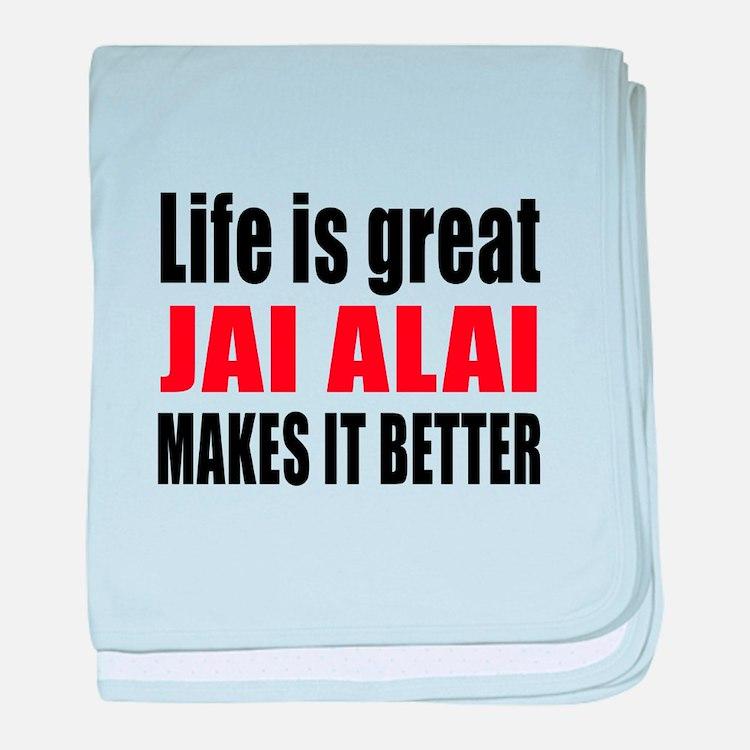 Life is great Jai Alai makes it bette baby blanket