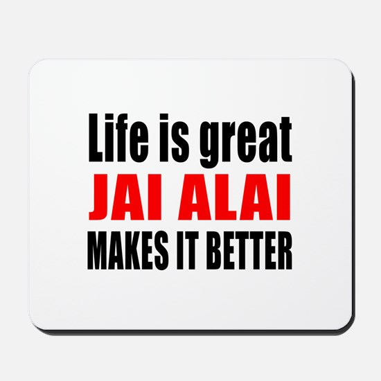 Life is great Jai Alai makes it better Mousepad