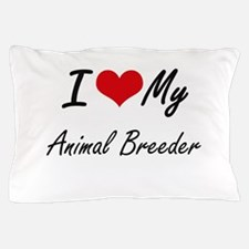 I love my Animal Breeder Pillow Case