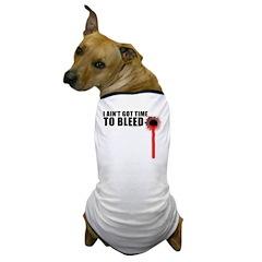 Ain't Got Time To Bleed Dog T-Shirt