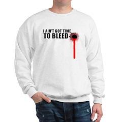 Ain't Got Time To Bleed Sweatshirt