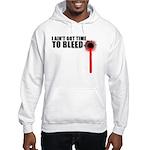 Ain't Got Time To Bleed Hooded Sweatshirt