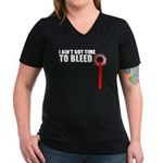 Ain't Got Time To Bleed Women's V-Neck Dark T-Shir