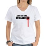 Ain't Got Time To Bleed Women's V-Neck T-Shirt
