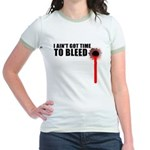 Ain't Got Time To Bleed Jr. Ringer T-Shirt