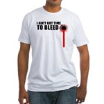 Ain't Got Time To Bleed Fitted T-Shirt