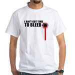 Ain't Got Time To Bleed White T-Shirt