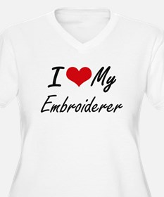 I love my Embroiderer Plus Size T-Shirt