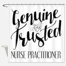 Nurse Practitioner Genuine and Trus Shower Curtain