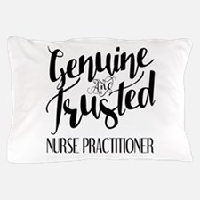 Nurse Practitioner Genuine and Trusted Pillow Case