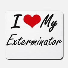 I love my Exterminator Mousepad
