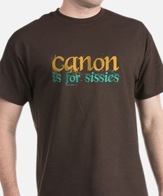 Canon is 4 Sissies T-Shirt