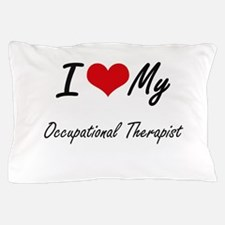 I love my Occupational Therapist Pillow Case