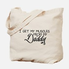 I Get My Muscles from My Daddy Tote Bag