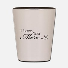 I love you more Shot Glass