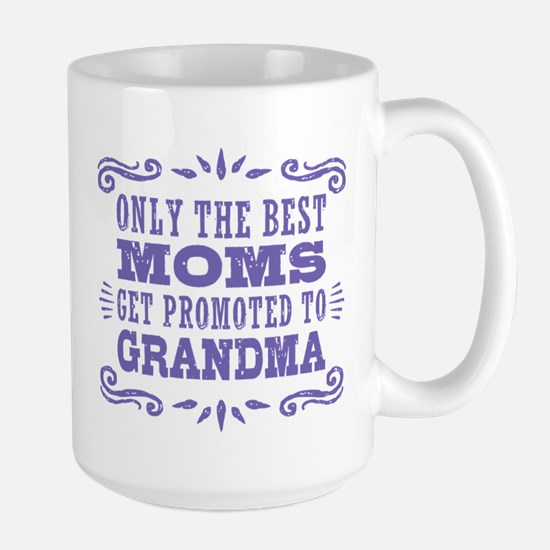 Best Moms Get Promoted To Grandma Large Mug