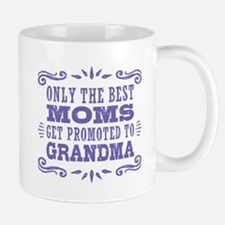 Best Moms Get Promoted To Grandma Mug