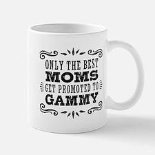 Best Moms Get Promoted To Gammy Mug