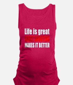 Life is great Skeet Shooting ma Maternity Tank Top