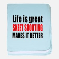 Life is great Skeet Shooting makes it baby blanket