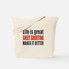 Life is great Skeet Shooting makes it bet Tote Bag