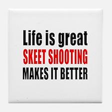 Life is great Skeet Shooting makes it Tile Coaster