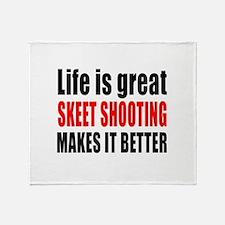 Life is great Skeet Shooting makes i Throw Blanket