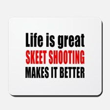 Life is great Skeet Shooting makes it be Mousepad