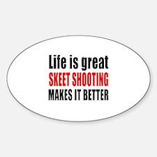 Life is great Skeet Shooting makes Decal