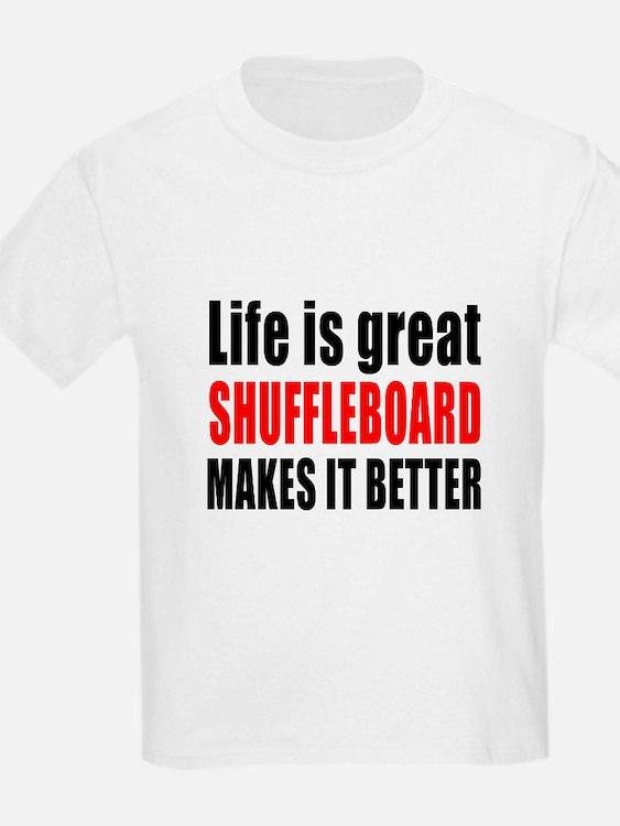 Life is great Shuffleboard make T-Shirt