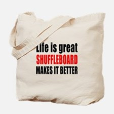 Life is great Shuffleboard makes it bette Tote Bag