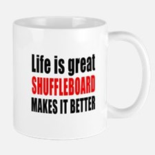 Life is great Shuffleboard makes it bet Mug