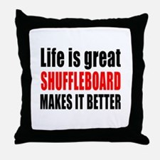 Life is great Shuffleboard makes it b Throw Pillow