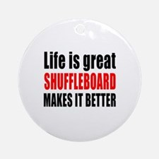 Life is great Shuffleboard makes it Round Ornament