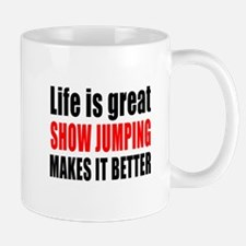 Life is great Show Jumping makes it bet Mug