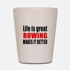 Life is great Rowing makes it better Shot Glass