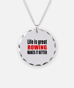 Life is great Rowing makes i Necklace