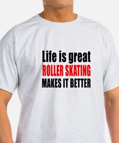Life is great Roller Skating makes i T-Shirt