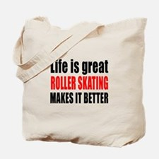 Life is great Roller Skating makes it bet Tote Bag