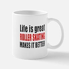 Life is great Roller Skating makes it b Mug