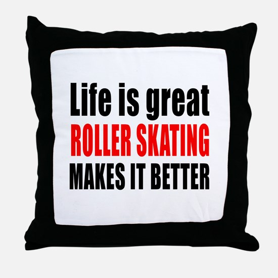 Life is great Roller Skating makes it Throw Pillow