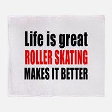 Life is great Roller Skating makes i Throw Blanket