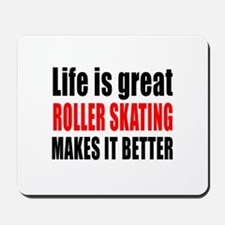 Life is great Roller Skating makes it be Mousepad