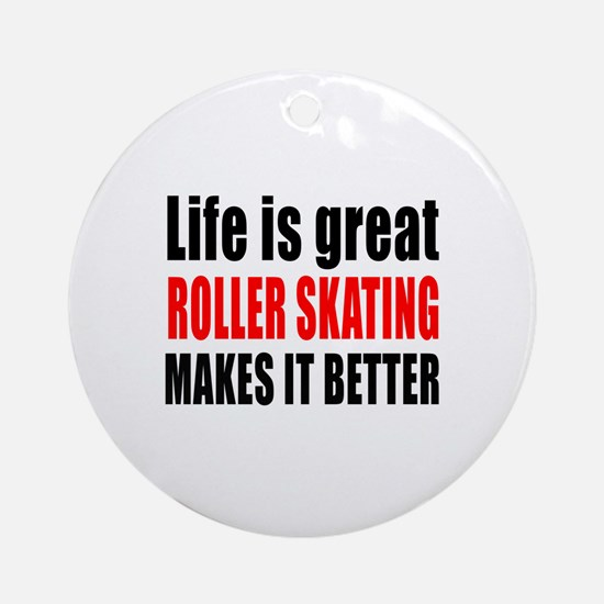 Life is great Roller Skating makes Round Ornament