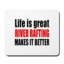 Life is great River Rafting makes it bet Mousepad