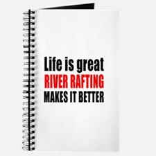Life is great River Rafting makes it bette Journal