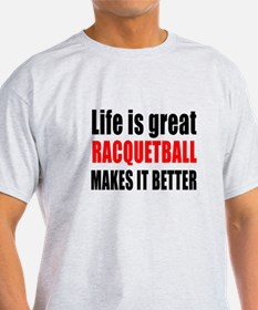 Life is great Racquetball makes it b T-Shirt