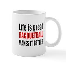Life is great Racquetball makes it bett Mug