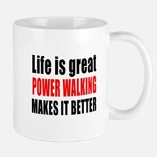 Life is great Power Walking makes it be Mug