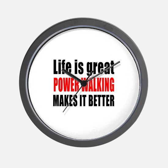 Life is great Power Walking makes it be Wall Clock